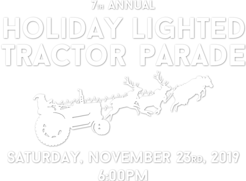 7th Annual Holiday Lighted Tractor Parade - Saturday, November 23rd, 2019 at 6:00pm